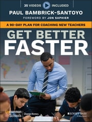 Get Better Faster - A 90-Day Plan for Coaching New Teachers ebook by Paul Bambrick-Santoyo, Jon Saphier