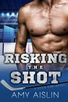 Risking the Shot - Stick Side, #4 ebook by Amy Aislin