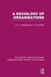 A Sociology of Organisations (RLE: Organizations) ebook by J. E. T. Eldridge,A. D. Crombie