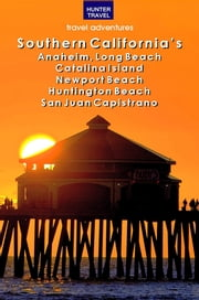 Southern California's Anaheim, Long Beach, Catalina Island, Newport Beach, Huntington Beach, San Juan Capistrano ebook by Don  Young