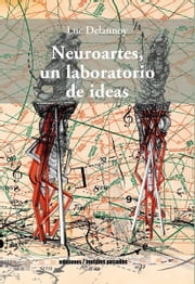 Neuroartes, un laboratorio de ideas ebook by Luc Delannoy