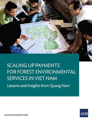 Scaling Up Payments for Forest Environmental Services in Viet Nam - Lessons and Insights from Quang Nam ebook by Asian Development Bank