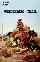 Weidekrieg-Trail - Western ebook by Larry Lash