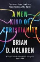 A New Kind of Christianity - Ten questions that are transforming the faith eBook by Brian D. Mclaren