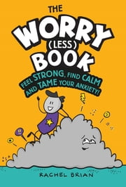 The Worry (Less) Book - Feel Strong, Find Calm and Tame Your Anxiety ebook by Rachel Brian