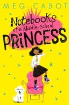 Notebooks of a Middle-School Princess ebook by Meg Cabot