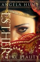 Esther (A Dangerous Beauty Novel Book #1) - Royal Beauty ebook by