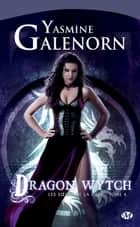Dragon Wytch - Les Soeurs de la lune, T4 eBook by Yasmine Galenorn