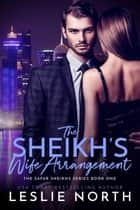 The Sheikh's Wife Arrangement - The Safar Sheikhs Series, #1 ebook by Leslie North