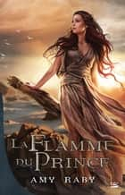 La Flamme du prince ebook by Leslie Damant-Jeandel,Amy Raby