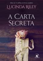 A carta secreta eBook by Lucinda Riley