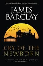 Cry of the Newborn - The Ascendants of Estorea 1 ebook by James Barclay