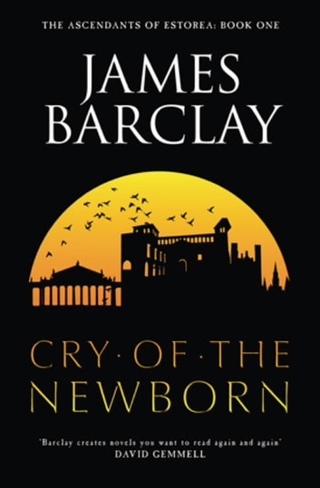 Cry of the Newborn - The Ascendants of Estorea 1 電子書 by James Barclay