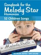 Songbook for the Melody Star Harmonica - 52 children's songs - No music notes - play by numbers + MP3 sound ebook by Reynhard Boegl, Bettina Schipp