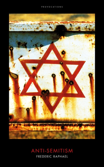 Anti-Semitism - (Provocations) ebook by Frederic Raphael