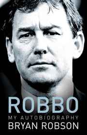 Robbo - My Autobiography ebook by Bryan Robson