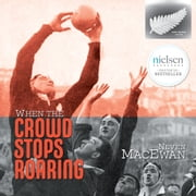 When the Crowd Stops Roaring - The inspirational memoir of an extraordinary All Black audiobook by Neven MacEwan