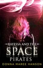 Rayessa and the Space Pirates - Space Pirate Adventures ebook by Donna Maree Hanson