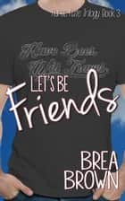 Let's Be Friends - Nurse Nate Trilogy, #3 ebook by Brea Brown