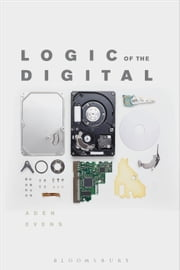 Logic of the Digital ebook by Aden Evens