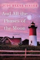 And All the Phases of the Moon ebook by Judy Reene Singer