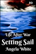 Setting Sail Book Ten ebook by Angela White