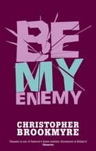 Be My Enemy ebook by Christopher Brookmyre