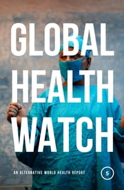 Global Health Watch 5 - An Alternative World Health Report ebook by Third World Network, Medico International, People's Health Movement,...