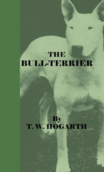 The Bull-Terrier ebook by T. W. Hogarth