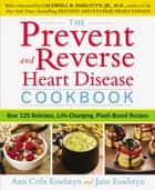 The Prevent and Reverse Heart Disease Cookbook ebook by Ann Crile Esselstyn,Jane Esselstyn