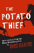 The Potato Thief - Three novels from the funny Windy Mountain series ebook by John Martin