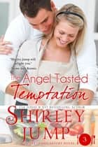 The Angel Tasted Temptation ebook by Shirley Jump