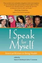 I Speak for Myself: American Women on Being Muslim ebook by Maria M Ebrahimji,Zahra T Suratwala