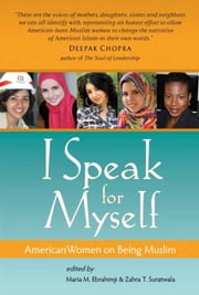 I Speak for Myself: American Women on Being Muslim - American Women on Being Muslim ebook by
