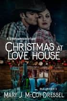 Christmas at Love House: A Bittersweet Interlude - Bull Rider Series, #3 ebook by Mary J. McCoy-Dressel