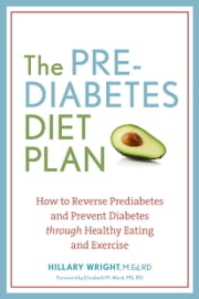 The Prediabetes Diet Plan - How to Reverse Prediabetes and Prevent Diabetes through Healthy Eating and Exercise ebook by Hillary Wright