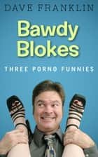Bawdy Blokes: Three Porno Funnies ebook by Dave Franklin