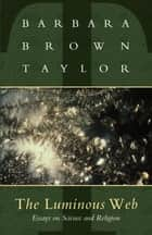 The Luminous Web ebook by Barbara Brown Taylor