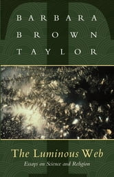 The Luminous Web - Essays on Science and Religion ebook by Barbara Brown Taylor
