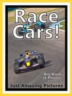 Just Race Car Photos! Big Book of Photographs & Pictures of Race Cars & Sports Cars, Vol. 1 ebook by Big Book of Photos