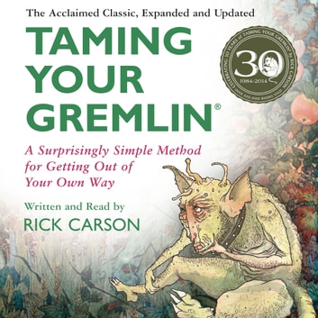 Taming Your Gremlin (Revised Edition) - A Surprisingly Simple Method for Getting Out of Your Own Way audiobook by Rick Carson