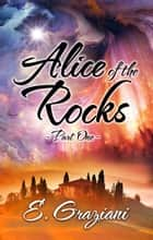 Alice of the Rocks - Part One ebook by E. Graziani