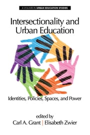 Intersectionality and Urban Education - Identities, Policies, Spaces & Power ebook by Carl A. Grant, Elisabeth Zwier
