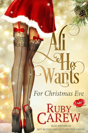 All He Wants For Christmas Eve - An Erotic Holiday Story ebook by Ruby Carew,Opal Carew