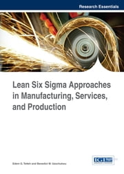 Lean Six Sigma Approaches in Manufacturing, Services, and Production ebook by Edem G. Tetteh, Benedict M. Uzochukwu