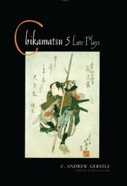 Chikamatsu - Five Late Plays ebook by C. Andrew. Gerstle
