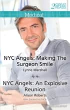 Nyc Angels: Making The Surgeon Smile/Nyc Angels: An Explosive Reunion ebook by Lynne Marshall, Alison Roberts