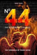 Number 44 The Mysterious Stranger - The Chronicle of Young Satan ebook by Mark Twain