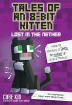 Tales of an 8-Bit Kitten: Lost in the Nether (Book 1) - An Unofficial Minecraft Adventure ebook by