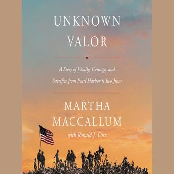Unknown Valor - A Story of Family, Courage, and Sacrifice from Pearl Harbor to Iwo Jima audiobook by Martha MacCallum